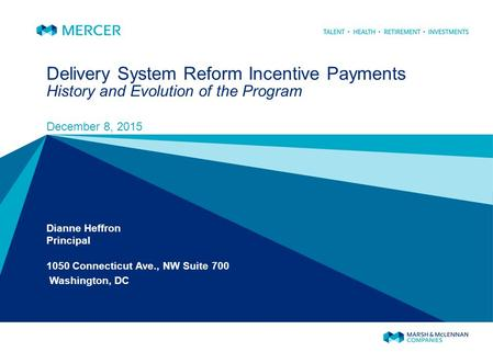 Delivery System Reform Incentive Payments History and Evolution of the Program December 8, 2015 Dianne Heffron Principal 1050 Connecticut Ave., NW Suite.
