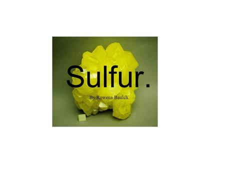 Sulfur. By Rowena Baulch. Basic Information. Electronic configuration: 2,8,6 Atomic number:16 Number of protons:16 Number of neutrons:16 Number of electrons:16.
