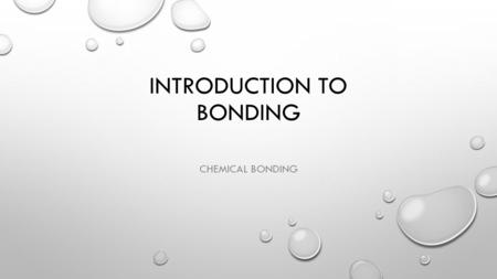 INTRODUCTION TO BONDING CHEMICAL BONDING. CHEMICAL BOND ATTRACTIVE FORCE BETWEEN ATOMS OR IONS THAT BINDS THEM TOGETHER AS A UNIT BONDS FORM IN ORDER.