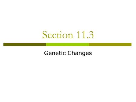 Section 11.3 Genetic Changes.