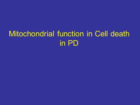 Mitochondrial function in Cell death in PD. Pathology Loss of SN pigmented dopamine neurons Lewy bodies Lewy neurites-multiple brain regions Lewy bodies.