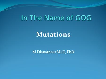 Mutations M.Dianatpour MLD, PhD. Mutations A mutation is defined as a heritable alteration or change in the genetic material. Mutations drive evolution.