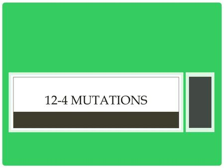12-4 MUTATIONS. I. KINDS OF MUTATIONS 1. Mutation- change in genetic material that can result from incorrect DNA replication 2. Point Mutations- gene.