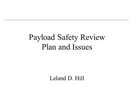 Payload Safety Review Plan and Issues Leland D. Hill.