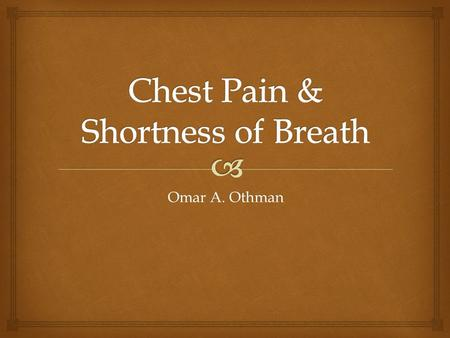 Omar A. Othman.   5% of all ED presentation  Associated with critical diagnosis Chest Pain.