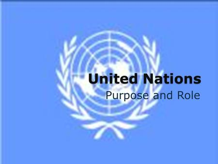"United Nations Purpose and Role. The UN emblem shows the world held in the ""olive branches of peace""."
