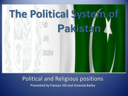 The Political System of Political and Religious positions Presented by Frances Hill and Amanda Bailey Pakistan.