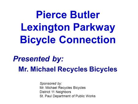 Pierce Butler Lexington Parkway Bicycle Connection Presented by: Mr. Michael Recycles Bicycles Sponsored by: Mr. Michael Recycles Bicycles District 11.