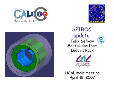 SPIROC update Felix Sefkow Most slides from Ludovic Raux HCAL main meeting April 18, 2007.