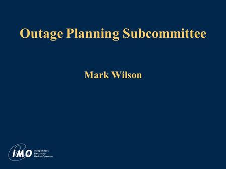 Outage Planning Subcommittee Mark Wilson. Outage Planning Subcommittee Created to address Market Participant concerns with existing rules and procedures.