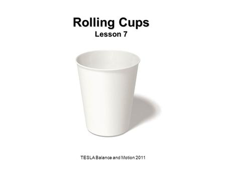 TESLA Balance and Motion 2011 Rolling Cups Lesson 7.