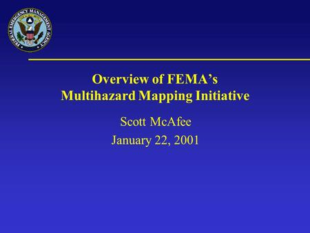 Overview of FEMA's Multihazard Mapping Initiative Scott McAfee January 22, 2001.
