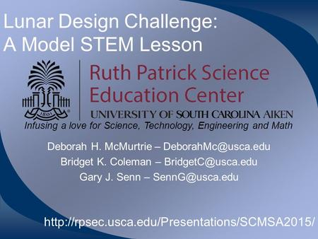Infusing a love for Science, Technology, Engineering and Math Lunar Design Challenge: A Model STEM Lesson Deborah H. McMurtrie – Bridget.