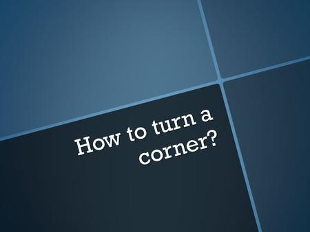How to turn a corner?. Environment and Turning a corner We set five goals in place each month in the form of a lesson plan. This month, the idea was to.