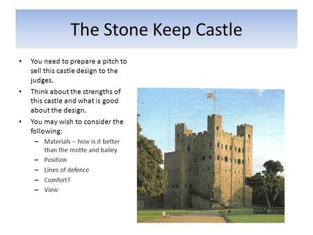 The Stone Keep Castle You need to prepare a pitch to sell this castle design to the judges. Think about the strengths of this castle and what is good about.