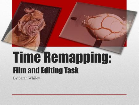 Time Remapping: Film and Editing Task By Sarah Whiley.