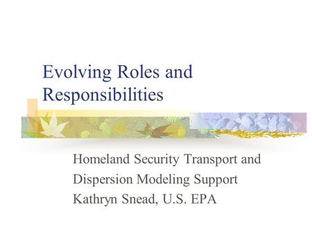 Evolving Roles and Responsibilities Homeland Security Transport and Dispersion Modeling Support Kathryn Snead, U.S. EPA.