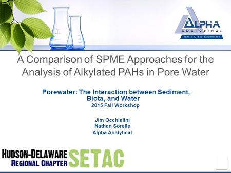 A Comparison of SPME Approaches for the Analysis of Alkylated PAHs in Pore Water Porewater: The Interaction between Sediment, Biota, and Water 2015 Fall.