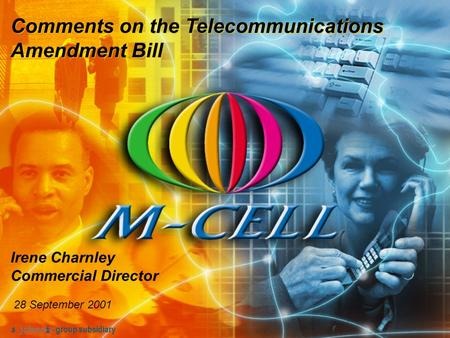 A group subsidiary Irene Charnley Commercial Director 28 September 2001 Comments on the Telecommunications Amendment Bill.