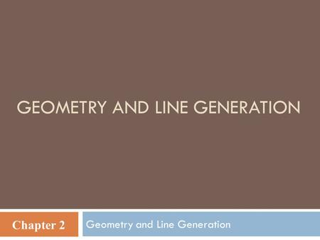 GEOMETRY AND LINE GENERATION Geometry and Line Generation Chapter 2.