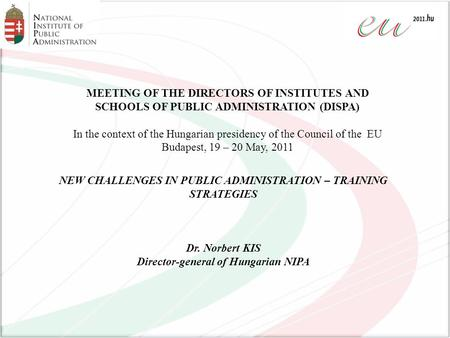 MEETING OF THE DIRECTORS OF INSTITUTES AND SCHOOLS OF PUBLIC ADMINISTRATION (DISPA) In the context of the Hungarian presidency of the Council of the EU.