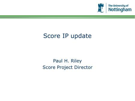 Score IP update Paul H. Riley Score Project Director.