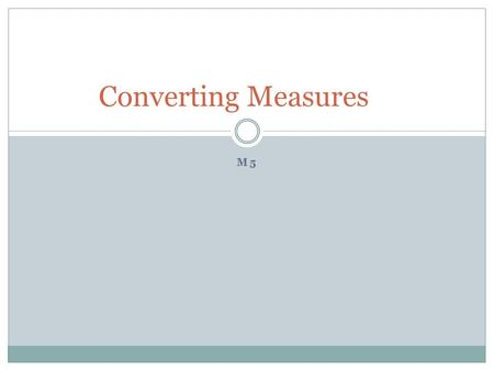 M5 Converting Measures. Customary Metric Inches (in) Feet (ft) Yards (yd) Miles (mi) Millimeters (mm) Centimeters (cm) Meters (m) Kilometers (km) Length.