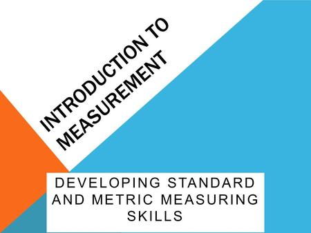 DEVELOPING STANDARD AND METRIC MEASURING SKILLS INTRODUCTION TO MEASUREMENT.