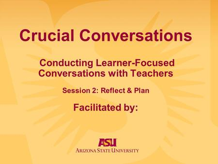 Crucial Conversations Conducting Learner-Focused Conversations with Teachers Session 2: Reflect & Plan Facilitated by: