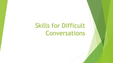 Skills for Difficult Conversations. Purpose Strategies for you to use and to share with your students. Increase ability to  Advocate for yourself/your.