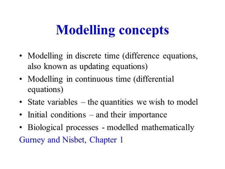 Modelling concepts Modelling in discrete time (difference equations, also known as updating equations) Modelling in continuous time (differential equations)