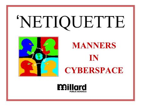 ' NETIQUETTE MANNERS IN CYBERSPACE. Your Student eMail Account: Is designed for to ensure your online safety Is created for instruction and learning Is.