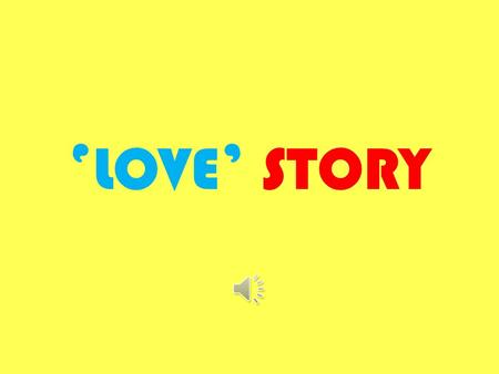 ' LOVE ' STORY O NCE UPON A TIME… THERE WAS A GIRL NAMED : AM.