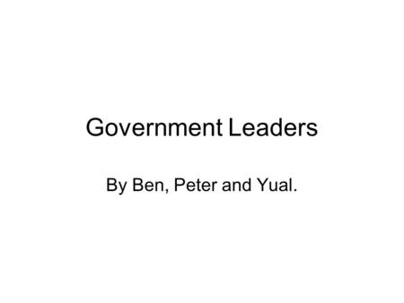 Government Leaders By Ben, Peter and Yual.. Part 1 Leaders Of The Government 1A Political Profiles: Julia Gillard is 49 years old, she is the first female.