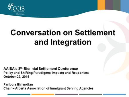 BUSINESS, EMPLOYMENT & TRAINING SERVICES Conversation on Settlement and Integration AAISA's 8 th Biennial Settlement Conference Policy and Shifting Paradigms:
