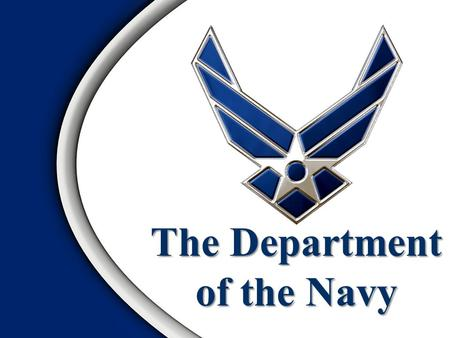 The Department of the Navy. Role of the Navy Organization of the Navy Naval DoctrineOverview.