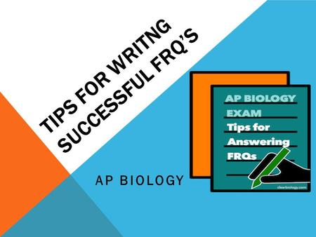 TIPS FOR WRITNG SUCCESSFUL FRQ'S AP BIOLOGY. 1. READ THE QUESTION CAREFULLY TWICE !  Circle key words as you read. EX: Explain TWO unique properties.