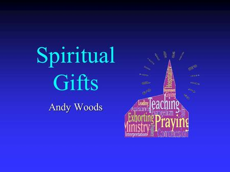 Spiritual Gifts Andy Woods. Three Questions Are all the spiritual gifts for today? What are the spiritual gifts? How do we discover our own unique area.