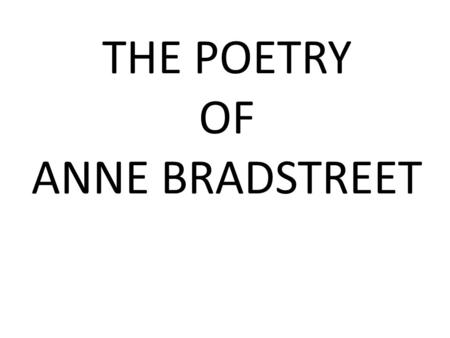 "THE POETRY OF ANNE BRADSTREET. ""Upon the Burning of Our House """