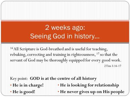 2 weeks ago: Seeing God in history... 16 All Scripture is God-breathed and is useful for teaching, rebuking, correcting and training in righteousness,