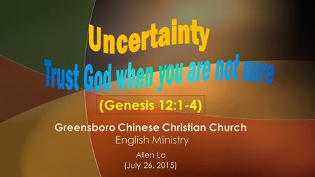 Allen Lo (July 26, 2015) (Genesis 12:1-4).  1 Quarter - Spiritual renewal  2 Quarter - The Word of God  3 Quarter - Christian Living  4 Quarter -