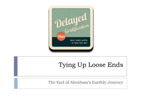 Tying Up Loose Ends The End of Abraham's Earthly Journey.