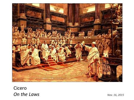 Cicero On the Laws Nov. 16, 2015. Marcus Tullius Cicero (106-43 BCE) Educated in politics, public speaking and law. Well-versed in various schools of.