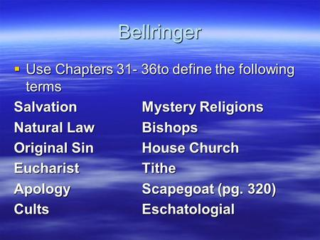 Bellringer  Use Chapters 31- 36to define the following terms SalvationMystery Religions Natural LawBishops Original SinHouse Church EucharistTithe ApologyScapegoat.