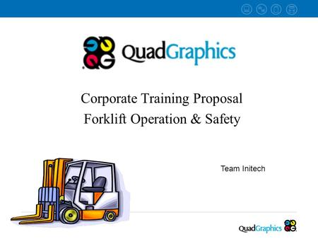 Corporate Training Proposal Forklift Operation & Safety Team Initech.