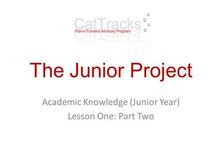 The Junior Project Academic Knowledge (Junior Year) Lesson One: Part Two.