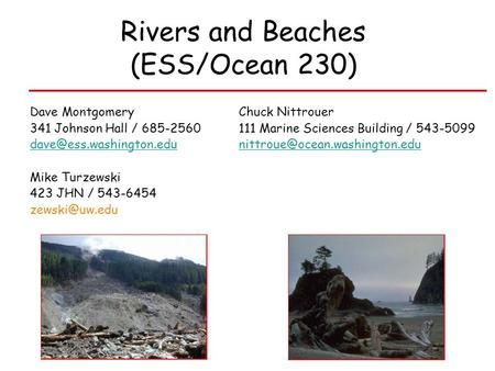 Rivers and Beaches (ESS/Ocean 230) Dave Montgomery Chuck Nittrouer 341 Johnson Hall / 685-2560 111 Marine Sciences Building / 543-5099