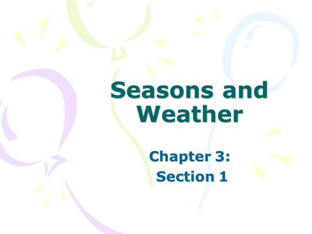 Seasons and Weather Chapter 3: Section 1 Section 1.