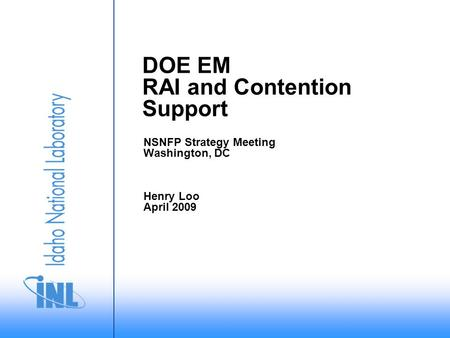 DOE EM RAI and Contention Support NSNFP Strategy Meeting Washington, DC Henry Loo April 2009.
