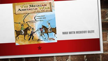 WAR WITH MEXICO!! OLE!!!. ANNEXING TEXAS American settlements During the 1820's Mexico began welcoming American settlers Newcomers quickly outnumbered.